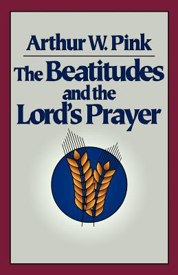 The Beatitudes and the Lord's Prayer - Pink, Arthur W