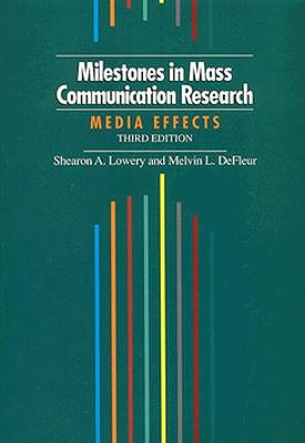 Milestones in Mass Communication Research - Lowery, Shearon A, and DeFleur, Melvin L, and DeFleur, Melcin L
