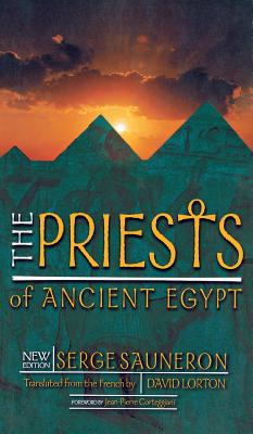 The Priests of Ancient Egypt - Sauneron, Serge, and Lorton, David, Professor (Translated by), and Corteggiani, Jean Pierre (Foreword by)