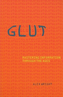 Glut: Mastering Information Through the Ages - Wright, Alex