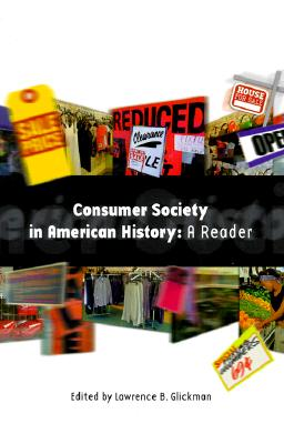 Consumer Society in American History: A Reader - Glickman, Lawrence B (Introduction by)