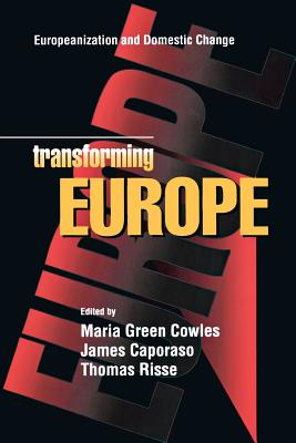 Transforming Europe: Europeanization and Domestic Change - Cowles, Maria Green (Editor), and Risse, Thomas, Professor (Editor), and Caporaso, James A, Dr. (Editor)