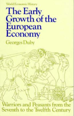 The Early Growth of the European Economy: Warriors and Peasants from the Seventh to the Twelfth Century - Duby, Georges, Professor, and Clarke, Howard B (Translated by), and Duby, Georges B (Translated by)