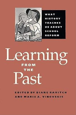 Learning from the Past: What History Teaches Us about School Reform - Ravitch, Diane (Editor), and Vinovskis, Maris A, Mr. (Editor)