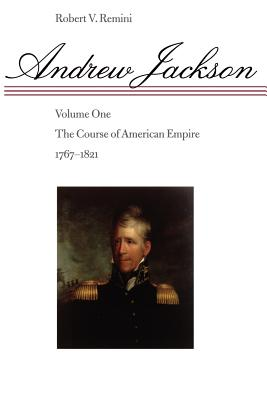 Andrew Jackson: The Course of American Empire, 1767-1821 - Remini, Robert Vincent