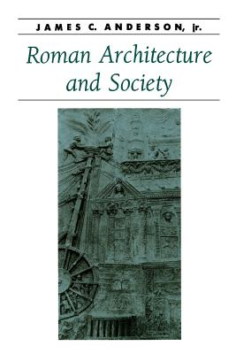 Roman Architecture and Society - Anderson, James C, Professor, Jr.