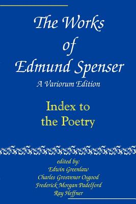 The Works of Edmund Spenser: Index to the Poetry Vol 9: A Variorum Edition - Osgood, Charles Grosvenor (Editor), and Spenser, Edmund, and Greenlaw, Edwin (Editor)