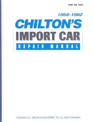 Chilton's Import Auto Car Repair Manual, 1988-92 - Perennial Edition - Chilton Automotive Books, and The Nichols/Chilton, and Chilton, (Chilton)