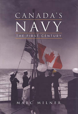 Canada's Navy: The First Century - Milner, Marc