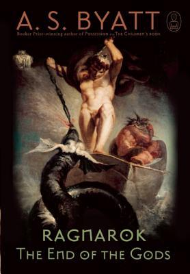 Ragnarok: The End of the Gods - Byatt, A S