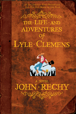 The Life and Adventures of Lyle Clemens - Rechy, John