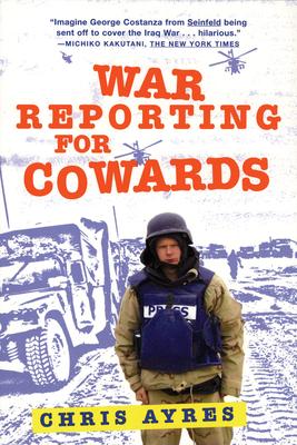 War Reporting for Cowards - Ayres, Chris