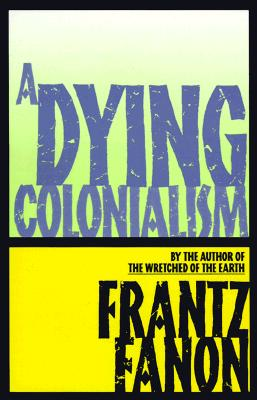 A Dying Colonialism - Fanon, Frantz, and Chevalier, Haakon (Translated by)