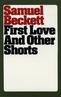 First Love and Other Shorts - Beckett, Samuel