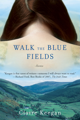 Walk the Blue Fields - Keegan, Claire