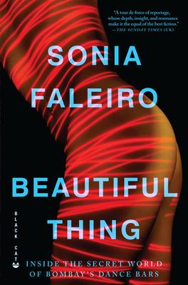Beautiful Thing: Inside the Secret World of Bombay's Dance Bars - Faleiro, Sonia