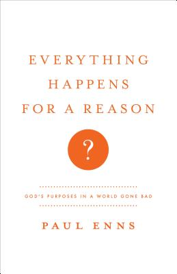 Everything Happens for a Reason?: God's Purposes in a World Gone Bad - Enns, Paul P