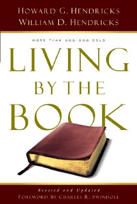 Living by the Book: The Art and Science of Reading the Bible - Hendricks, Howard, Dr., and Hendricks, William, Dr.