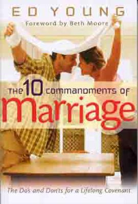 The 10 Commandments of Marriage: The Do's and Don'ts for a Lifelong Covenant - Young, Ed