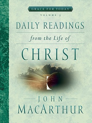 Daily Readings from the Life of Christ - MacArthur, John