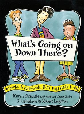 What's Going on Down There?: Answers to Questions Boys Find Hard to Ask - Gravelle, Karen, Ph.D., and Castro, Nick, and Castro, Chava