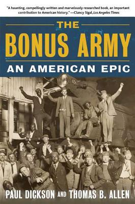 The Bonus Army: An American Epic - Dickson, Paul, Mr., and Allen, Thomas B