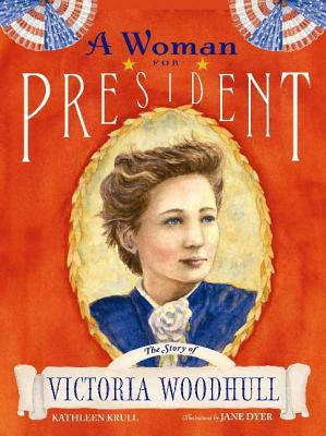 A Woman for President: The Story of Victoria Woodhull - Krull, Kathleen