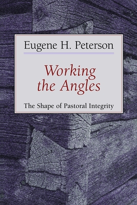 Working the Angles: The Shape of Pastoral Integrity - Peterson, Eugene H