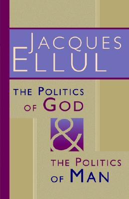 The Politics of God and the Politics of Man - Ellul, Jacques