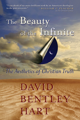 The Beauty of the Infinite: The Aesthetics of Christian Truth - Hart, David Bentley