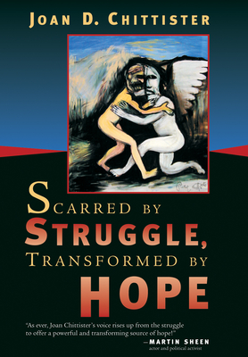 Scarred by Struggle, Transformed by Hope - Chittister, Joan D, O.S.B.