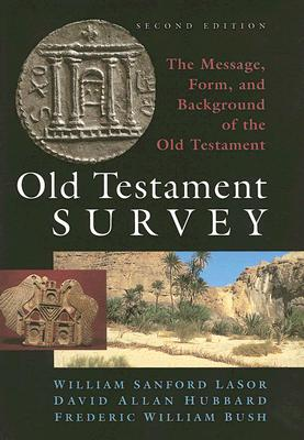 Old Testament Survey: The Message, Form, and Background of the Old Testament - Lasor, William Sanford, and Hubbard, David Allan, and Bush, Frederic W
