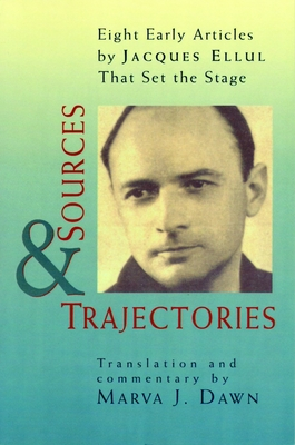 Sources and Trajectories: Eight Early Articles by Jacques Ellul That Set the Stage - Dawn, Marva J (Translated by), and Ellul, Jacques