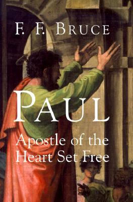 Paul: Apostle of the Heart Set Free - Bruce, Frederick Fyvie