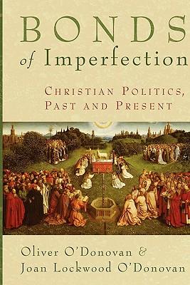 Bonds of Imperfection - O'Donovan, Oliver, and O'Donovan, Joan Lockwood