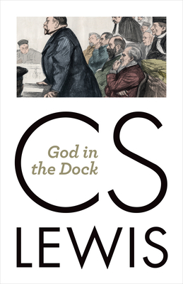 God in the Dock: Essays on Theology and Ethics - Lewis, C S, and Hooper, Walter (Editor)