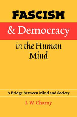Fascism and Democracy in the Human Mind: A Bridge Between Mind and Society - Charny, Israel W