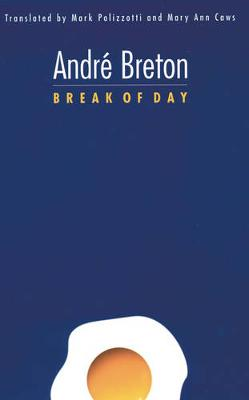 Break of Day - Breton, Andre, and Polizzotti, Mark (Translated by), and Caws, Mary Ann, Ms. (Translated by)