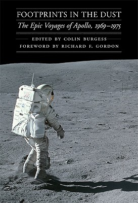 Footprints in the Dust: The Epic Voyages of Apollo, 1969-1975 - Burgess, Colin, Major (Editor), and Gordon, Richard F (Foreword by)