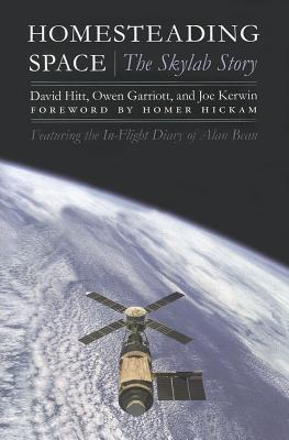 Homesteading Space: The Skylab Story - Hitt, David, and Garriott, Owen, and Kerwin, Joe