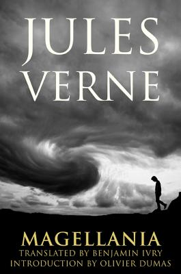 Magellania - Verne, Jules, and Ivry, Benjamin (Translated by), and Dumas, Olivier (Introduction by)
