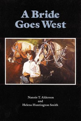 A Bride Goes West - Alderson, Nannie T, and Smith, Helena Huntington