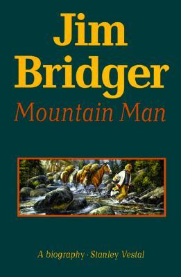 Jim Bridger, Mountain Man,: A Biography - Vestal, Stanley, and Vestal