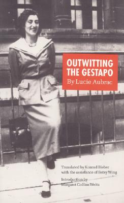 Outwitting the Gestapo - Aubrac, Lucie, and Bieber, Konrad (Translated by), and Wing, Betsy, Ms. (Translated by)