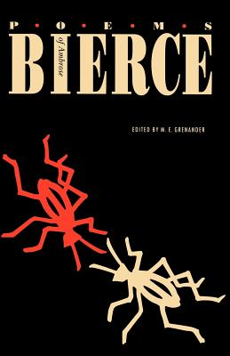 Poems of Ambrose Bierce - Bierce, Ambrose, and Grenander, M E (Editor)
