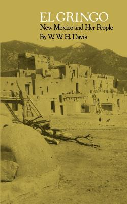 El Gringo: New Mexico and Her People - Davis, W W H
