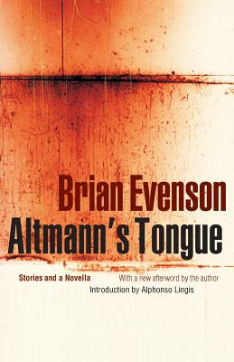 Altmann's Tongue - Evenson, Brian (Afterword by), and Lingis, Alphonso, Professor (Introduction by)