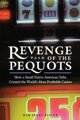 Revenge of the Pequots: How a Small Native American Tribe Created the World's Most Profitable Casino - Eisler, Kim Isaac