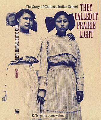 They Called It Prairie Light: The Story of Chilocco Indian School - Lomawaima, K Tsianina