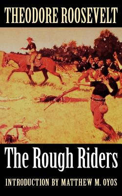 The Rough Riders - Roosevelt, Theodore, and Oyos, Matthew M (Introduction by)